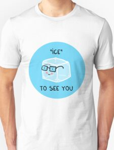 ICE to see you Unisex T-Shirt