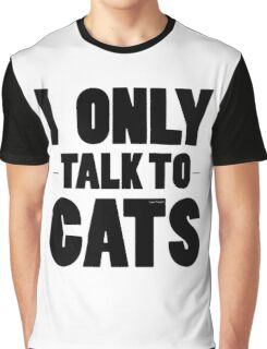I Only Talk To Cats Cool Funny Cat Lover Text Graphic T-Shirt