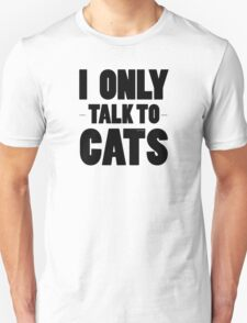 I Only Talk To Cats Cool Funny Cat Lover Text Unisex T-Shirt