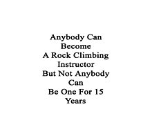 Anybody Can Become A Rock Climbing Instructor But Not Anybody Can Be One For 15 Years by supernova23