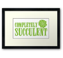 Completely succulent Framed Print