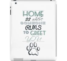 Home is Where Someone Runs to Greet You - Paw Print Style 1 iPad Case/Skin