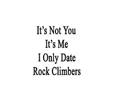 It's Not You It's Me I Only Date Rock Climbers by supernova23