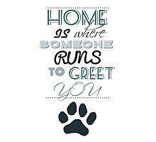 Home is Where Someone Runs to Greet You - Paw Print Style 2 Photographic Print