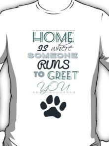 Home is Where Someone Runs to Greet You - Paw Print Style 2 T-Shirt