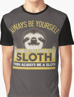 Always Be Yourself Unless You Can Be A Sloth Graphic T-Shirt