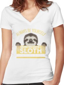 Always Be Yourself Unless You Can Be A Sloth Women's Fitted V-Neck T-Shirt