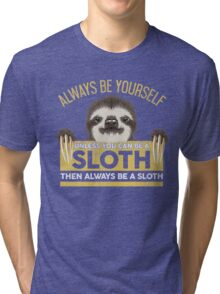 Always Be Yourself Unless You Can Be A Sloth Tri-blend T-Shirt
