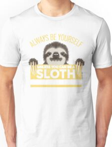 Always Be Yourself Unless You Can Be A Sloth Unisex T-Shirt