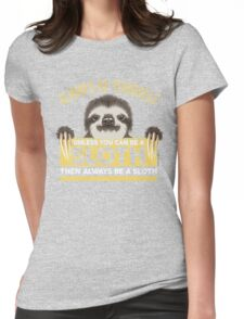 Always Be Yourself Unless You Can Be A Sloth Womens Fitted T-Shirt