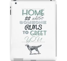 Home is Where Someone Runs to Greet You - Dog Profile 1 iPad Case/Skin