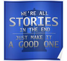 """Doctor Who - """"We're all stories in the end / Just make it a good one"""" Poster"""