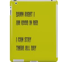 Damn Right I Am Good In Bed, I Can Stay There All Day iPad Case/Skin