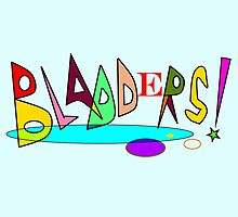 Bladders! by Uncle McPaint