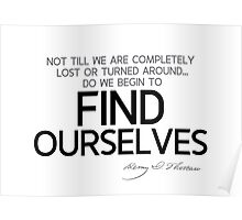 we begin to find ourselves - thoreau Poster