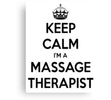 Keep Calm I Am A Massage Therapist Canvas Print