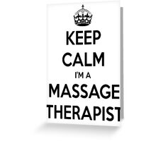 Keep Calm I Am A Massage Therapist Greeting Card