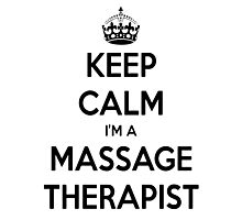 Keep Calm I Am A Massage Therapist Photographic Print