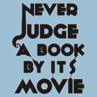 Never Judge A Book By Its Movie - Tshirt by believeluna