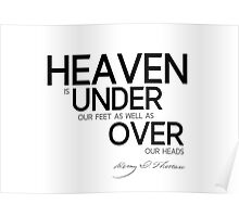 heaven is under our feet as well as over our heads - thoreau Poster