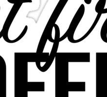 But First, Coffee 2 Sticker