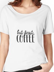 But First, Coffee 4 Women's Relaxed Fit T-Shirt