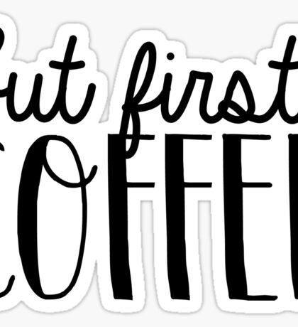But First, Coffee 4 Sticker