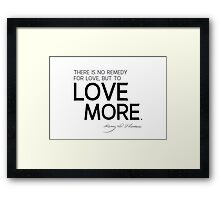 there is no remedy for love, but to love more - thoreau Framed Print