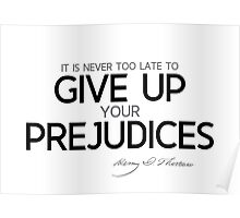 it is never too late to give up your prejudices - thoreau Poster