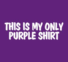 This is my only purple shirt by digerati
