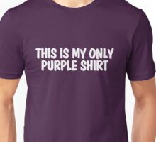 This is my only purple shirt Unisex T-Shirt