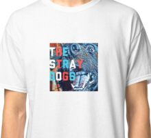 The Stray Dogs Classic T-Shirt
