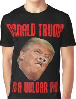 Donald Trump is a vulgar pig Graphic T-Shirt
