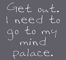 BBC Sherlock Get out. I need to go to my mind palace. by Blackberry11