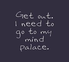 BBC Sherlock Get out. I need to go to my mind palace. T-Shirt