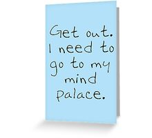 BBC Sherlock Get out. I need to go to my mind palace. Greeting Card