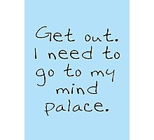 BBC Sherlock Get out. I need to go to my mind palace. Photographic Print