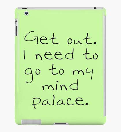 BBC Sherlock Get out. I need to go to my mind palace. iPad Case/Skin
