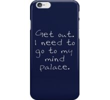 BBC Sherlock Get out. I need to go to my mind palace. iPhone Case/Skin