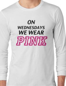 On Wednesdays we wear pink. Long Sleeve T-Shirt