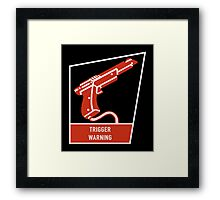 Trigger Warning Framed Print