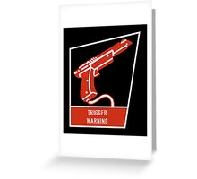 Trigger Warning Greeting Card
