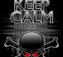 Keep Calm or Die! Black Skull by BluedarkArt