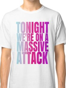 Tonight we're on a massive attack Classic T-Shirt