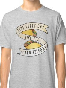 Live every day like it's taco tuesday Classic T-Shirt