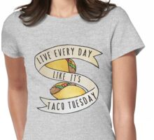 Live every day like it's taco tuesday Womens Fitted T-Shirt