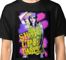 Shut Up And Dance Classic T-Shirt