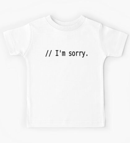 // I'm sorry. - Remorseful Comment in Source Code - Black Text Design Kids Tee