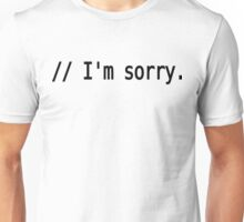 // I'm sorry. - Remorseful Comment in Source Code - Black Text Design Unisex T-Shirt
