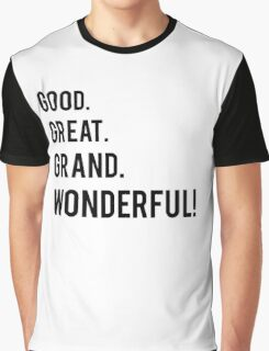 Good. Great. Grand. Wonderful! Graphic T-Shirt